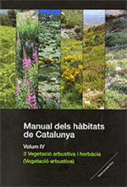 Manual dels h?bitats de Catalunya. Volum IV. 3 Vegetaciù arbustiva i herb?cia