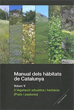 Manual dels h?bitats de Catalunya. Volum V. 3 vegetaciù arbustiva i herb?cia (Prats i pastures)