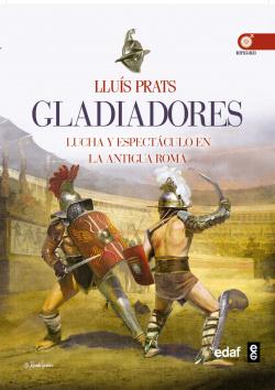 Gladiadores : lucha y espectaculo en la antigua Roma