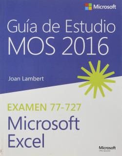 GUÍA DE ESTUDIO MOS 2016 PARA MICROSOFT EXCEL