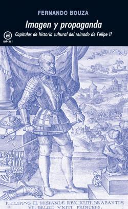 Imagen y propaganda:capítulos de la historia cultural del reinado de Felipe II