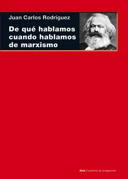 De que hablamos cuando hablamos de marxismo