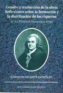 Estudio y traducción de la obra: Reflexiones sobre la formación y la distribución de las riquezas de R.J. Turgot (Noviembre 1766).