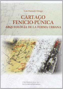 CARTAGO FENICIO PUNICA. ARQUEOLOGIA DE LA FORMA URBANA