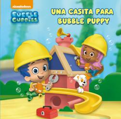 Una casita para Bubble Puppy