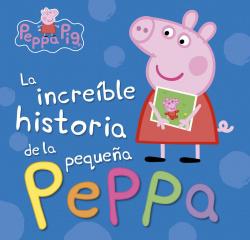 LA INCREíBLE HISTORIA DE LA PEQUEÑA PEPPA/MI INCREíBLE HISTORIA