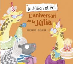 L'aniversari de la Júlia (La Júlia i el Pol. Album il·lustrat)