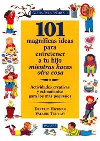 101 magníficas ideas para entretener a tu hijo mientras haces otra cosa