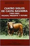 CUATRO SIGLOS DE CASTA NAVARRA (1605-2005)