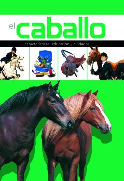 El caballo:caracterÍsticas, educación y cuidados