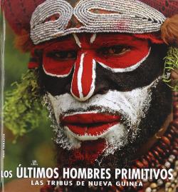 Los ultimos hombres primitivos.las tribus nueva guinea