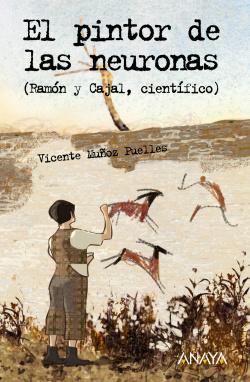 El pintor de las neuronas. Ramón y Cajal, científico