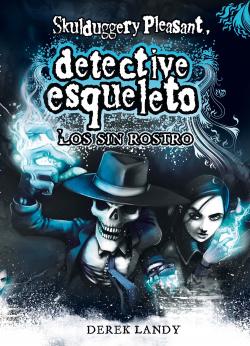 Detective esqueleto. Los sin rostro (Skulduggery Pleasant)