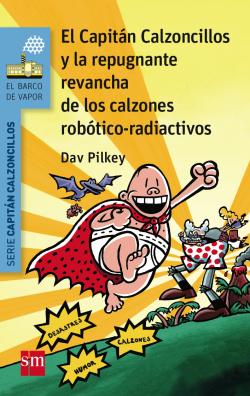 El Capitán Calzoncillos y la repugnante revancha de los calzones robotico-radioactivos