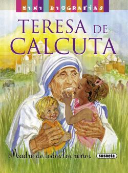 Teresa de Calcuta. Madre de todos los niños