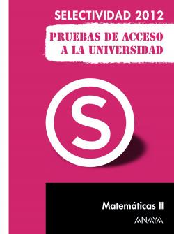 Matemáticas II. Pruebas de Acceso a la Universidad. 2012