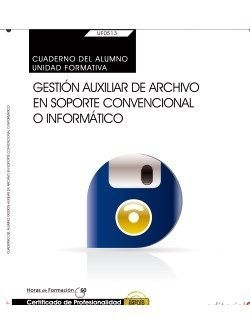 Cuaderno alumno Gestion auxiliar archivo en soporte convencional o informatico (UF0513: Transversal)