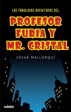 Las fabulosas aventuras del profesor furia y Mr.Cristal