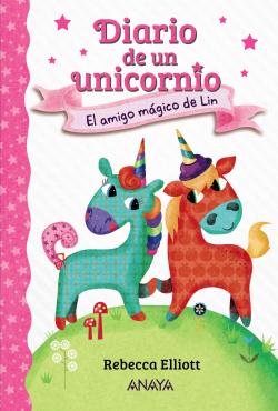 Diario de un unicornio 1. El amigo mágico de Lin