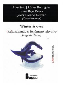 Winter is over. (Re)analizando el fenómeno televisivo Juego de Tronos