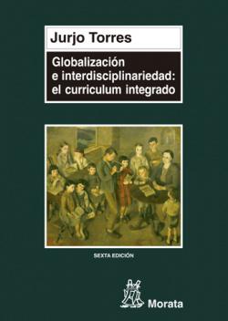 Globalizacion e interdisciplinariedad: el curriculum integrado