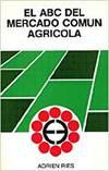 ABC DEL MERCADO COMUN AGRICOLA, EL