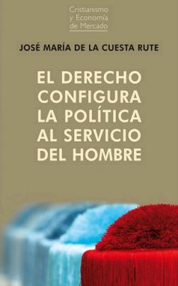 El derecho configura la política al servicio del hombre
