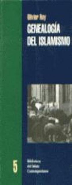 GENEALOGIA DEL ISLAMISMO - Olivier Roy [BIC 5]