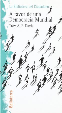 A FAVOR DE UNA DEMOCRACIA MUNDIAL - Troy A. P. Davis