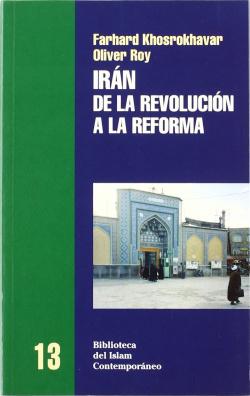 IRAN, DE LA REVOLUCION A LA REFORMA - F. Khosrokhavar y O. Roy [BIC 13]