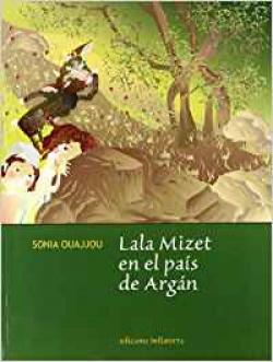 LALA MIZET EN EL PAIS DE ARGAN - Sonia Ouajjou