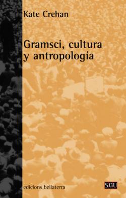 GRAMSCI, CULTURA Y ANTROPOLOGIA - Kate Crehan [SGU 36]
