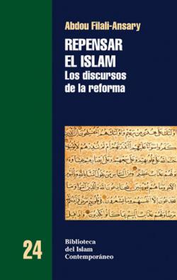 REPENSAR EL ISLAM. LOS DISCURSOS DE LA REFORMA - Abdou Filali-Ansary [BIC 24]