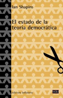 EL ESTADO DE LA TEORIA DEMOCRATICA - Ian Shapiro [SGU 51]