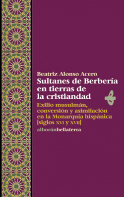 SULTANES DE BERBERIA EN TIERRAS DE LA CRISTIANDAD - Beatriz Alonso Acero [Alb 14]