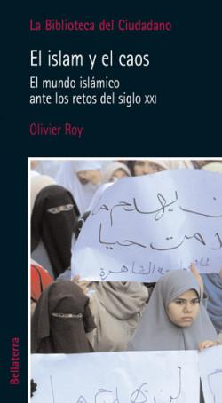 EL ISLAM Y EL CAOS - Olivier Roy