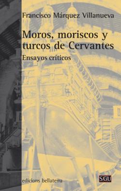 MOROS, MORISCOS Y TURCOS DE CERVANTES - Francisco Márquez Villanueva [104]