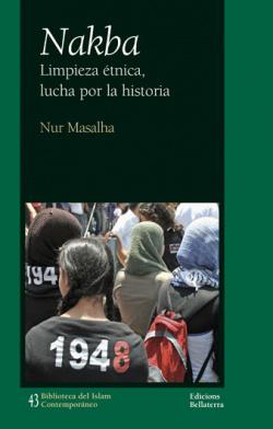 NAKBA: LIMPIEZA ETNICA, LUCHA POR LA HISTORIA. - Nur Masalha