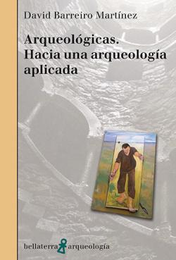 ARQUEOLOGICAS. HACIA UNA ARQUEOLOGIA APLICADA - David Barreiro Martínez [AR 49]