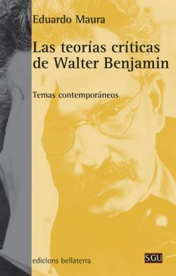 LAS TEORIAS CRITICAS DE WALTER BENJAMIN - Eduardo Maura [SGU 134]