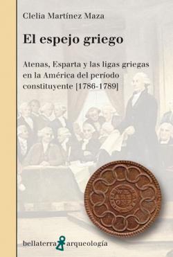 EL ESPEJO GRIEGO. ATENAS, ESPARTA,àEN LA AMERICA - Clelia Martínez Maza [AR 50]