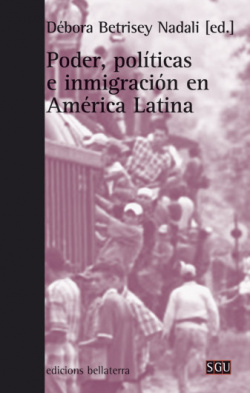PODER, POLITICAS E INMIGRACION EN AMERICA LATINA - Débora Betrisey N. [SGU 155]