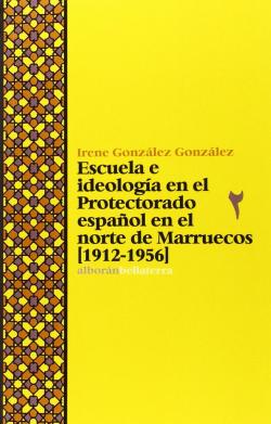ESCUELA E IDEOLOGIA EN EL PROTECTORADO ESPAÑOL EN EL NORTE DE MARRUECOS - Irene González [Alb 37]