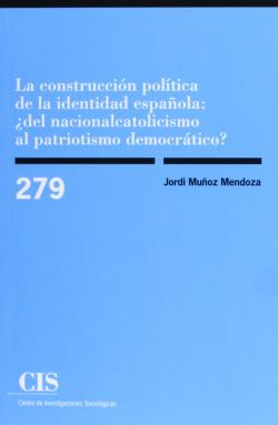 Construccion politica de la indentidad española: ¿del nacionalcatolicismo al patriotismo democratico?