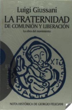 FRATERNIDAD DE COMUNION Y LIBERACION, LA. LA OBRA DEL MOVIMI