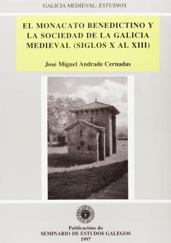 El monacato benedictino y la sociedad de la Galicia medieval (siglos X al XIII)