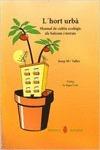 L'hort urba:manual cultiu ecologic balcons i terrats