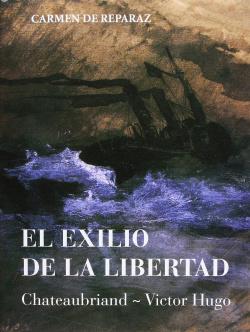 EL EXILIO DE LA LIBERTAD. CHATEAUBRIAND-VICTOR HUGO