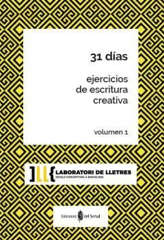 31 DIAS. EJERCICIOS DE ESCRITURA CREATIVA VOL. 1