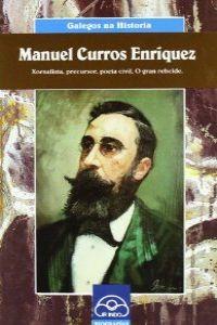 Manuel Curros Enríquez. Xornalista, precursor, poeta civil. O gran rebelde